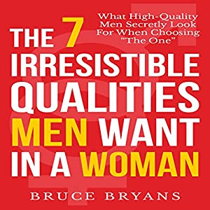 The 7 Irresistible Qualities Men Want in a Woman Hörbuch