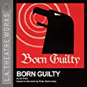 Born Guilty (Dramatized) (       UNABRIDGED) by Ari Roth, Peter Sichrovsky Narrated by Lawrence Grimm, Sam Munoz, Joseph Price, Becky Wahlstrom, Kate Walsh, Cammy Kelly, Deirdre Waters