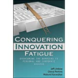Conquering Innovation Fatigue: Overcoming the Barriers to Personal and Corporate Success ~ Jeffrey D. Lindsay