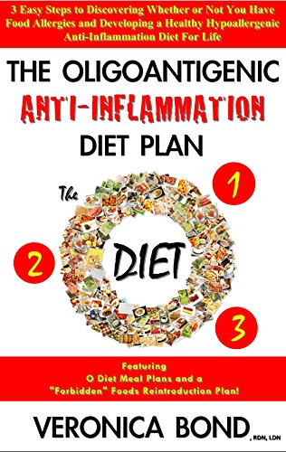 The Oligoantigenic Anti-Inflammation Diet Plan (The O Diet): 3 Easy Steps To Discovering Whether Or Not You Have Food Allergies And Developing A Healthy ... Elimination Diet, Immune Systems)