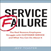 Service Failure: The Real Reasons Employees Struggle with Customer Service and What You Can Do About It | [Jeff Toister]