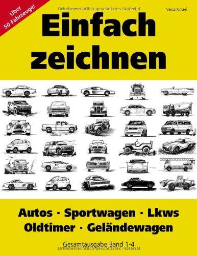 Einfach zeichnen: Autos, LKWs, Sportwagen, Oldtimer,