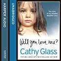 Will You Love Me?: The Story of My Adopted Daughter Lucy (       UNABRIDGED) by Cathy Glass Narrated by Denica Fairman