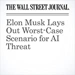 Elon Musk Lays Out Worst-Case Scenario for AI Threat | Tim Higgins