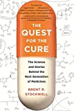 img - for The Quest for the Cure: The Science and Stories Behind the Next Generation of Medicines book / textbook / text book