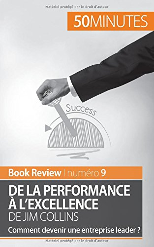 De la performance à l'excellence de Jim Collins (analyse de livre): Comment Devenir Une Entreprise Leader ?
