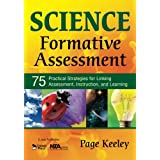 Science Formative Assessment: 75 Practical Strategies for Linking Assessment, Instruction, and Learningby Page Keeley