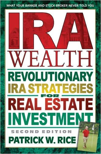 IRA Wealth: Revolutionary IRA Strategies for Real Estate Investment