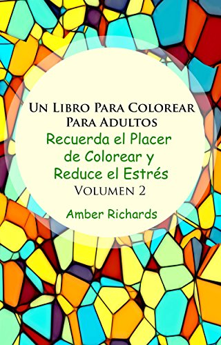 Un Libro de Colorear Para Adultos: Recuerde la alegría de colorear y reduzca el estrés (Volumen 2)