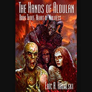 Heart of Malifess: The Hands of Aldulan - Book 3 | [Eric A. Radulski]