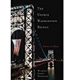 [ { THE GEORGE WASHINGTON BRIDGE: POETRY IN STEEL } ] by Rockland, Michael Aaron (AUTHOR) Aug-27-2008 [ Hardcover ]