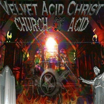 いんなーとりっぷブログ   Velvet Acid Christ - The Church of Acid