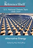 U.S. National Debate Topic 2008-2009: Alternative Energy (Reference Shelf)