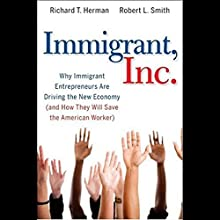 Immigrant, Inc.: Why Immigrant Entrepreneurs Are Driving the New Economy | Livre audio Auteur(s) : R. T. Herman, Robert L. Smith Narrateur(s) : Dennis Holland