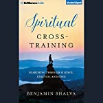 Spiritual Cross-Training: Searching Through Silence, Stretch, and Song | Benjamin Shalva