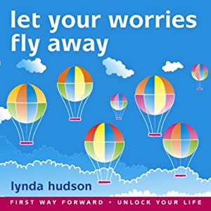 Let your Worries Fly Away: Relax and Let Go of Unwanted Worries | [Lynda Hudson]