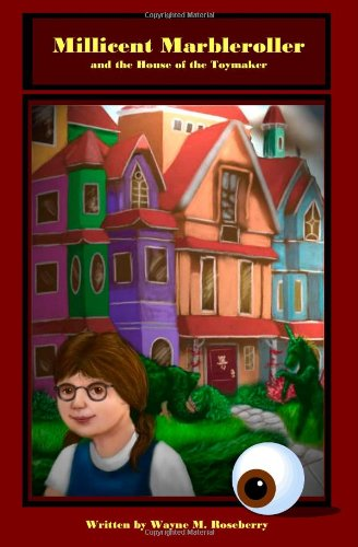 Millicent Marbleroller and the House of the Toymaker: A Girl's Magic Music Adventure Mystery Puzzle in a Haunted Mansion with Marbles, Toys, a Pipe Organ and a Glass Eyeball