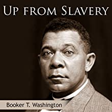 Up from Slavery Audiobook by Booker T. Washington Narrated by Arthur Grey