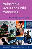 Vulnerable Adult and Child Witnesses (Blackstone's Practical Policing Series) (0199214107) by Kevin Smith