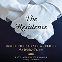 The Residence: Inside the Private World of the White House Audiobook by Kate Andersen Brower Narrated by Karen White