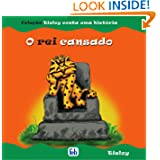 Rei Cansado (O) - (ColeçãoTieloy conta uma história) (Portuguese Edition)