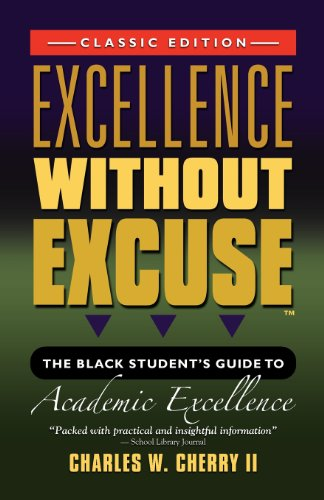 EXCELLENCE WITHOUT EXCUSE (TM): The Black Student's Guide to Academic Excellence (Classic Edition) by Charles W. Cherry, Mr. Media Interviews