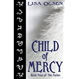 Child of Mercy (The Fallen Book 4) ~ Lisa Olsen