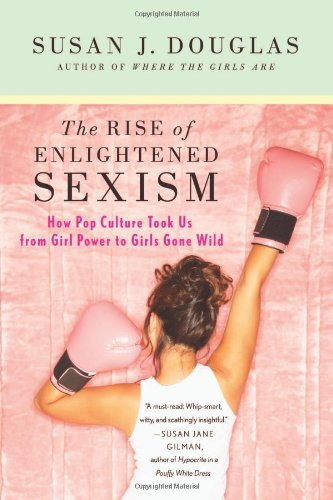 The Rise of Enlightened Sexism: How Pop Culture Took Us...