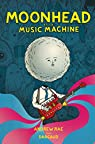 Moonhead and the Music Machine par Rae