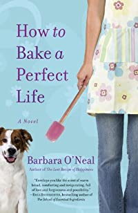 How To Bake A Perfect Life: A Novel by Barbara O'Neal ebook deal