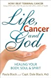 img - for Life, Cancer and God: How I Beat Terminal Cancer Using Spiritual Truths and the Natural Laws of Health book / textbook / text book
