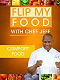 Flip My Food with Chef Jeff: Comfort Food