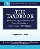 The Taxobook: Applications, Implementation, and Integration in Search, Part 3 of a 3-Part Series (Synthesis Lectures on Information Concepts, Retrieval, and Services)
