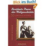 Berühmte Paare d. Weltgeschichte: 50 liebevolle Episoden