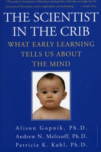 The Scientist in the Crib: What Early Learning Tells Us...