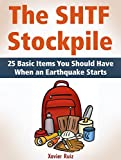 The SHTF Stockpile: 25 Basic Items You Should Have When an Earthquake Starts (The SHTF Stockpile, SHTF Stockpile, Stockpile)