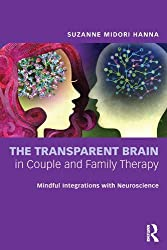 The Transparent Brain in Couple and Family Therapy: A Psychotherapist's Guide to Social Neuroscience: Mindful Integrations with Neuroscience