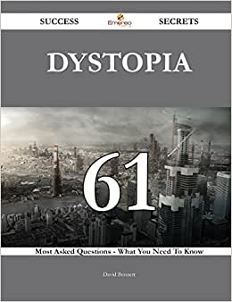 Dystopia 61 Success Secrets: 61 Most Asked Questions On Dystopia - What You Need To Know