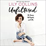 Unfiltered: No Shame, No Regrets, Just Me. | Lily Collins