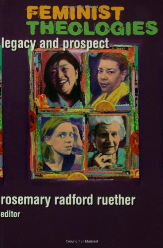 Feminist Theologies: Legacy and Prospect