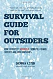 Survival Guide for Outsiders: How to protect yourself from politicians, experts, and other insiders (1439253277) by Stein, Sherman K