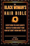 Lisa C Johnson The Black Woman's Hair Bible: Everything You Have Always Wanted To Know About Your Hair But Didn't Know Who To Ask