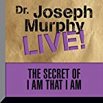 The Secret of I Am That I Am: Dr. Joseph Murphy LIVE! | Dr. Joseph Murphy