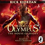 The House of Hades: Heroes of Olympus, Book 4 (       UNABRIDGED) by Rick Riordan Narrated by Nick Chamian
