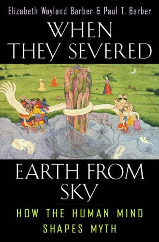 When They Severed Earth from Sky: How the Human Mind Shapes Myth, Elizabeth Wayland Barber, Paul T. Barber