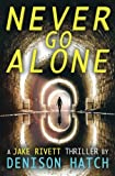 img - for Never Go Alone: A Jake Rivett Thriller book / textbook / text book