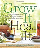 img - for Grow It, Heal It: Natural and Effective Herbal Remedies from Your Garden or Windowsill book / textbook / text book