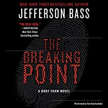 The Breaking Point: A Body Farm Novel (       UNABRIDGED) by Jefferson Bass Narrated by Tom Stechschulte