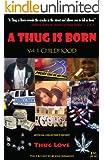A Thug Is Born (Vol 1. Child/Hood; Vol. 2  Sex, Money & Murda)