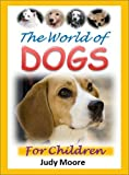 Young Readers Books: The World of Dogs for Children - Discover the Amazing World of Dogs with Cool Facts and Awesome Pictures (Kids Reading)